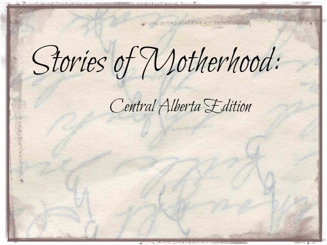Stories of MOTHERHOOD: Central Alberta Edition