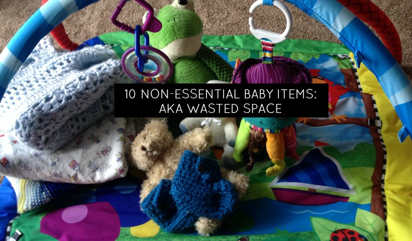 10 Non-Essential Baby Items: AKA Wasted Space