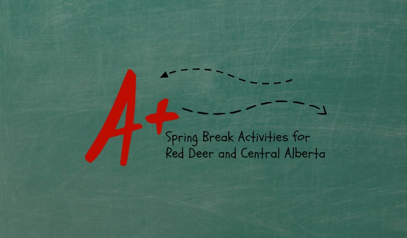 Spring Break Activities for Red Deer & Central Alberta – 2015